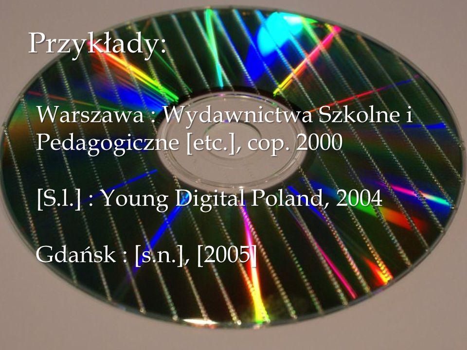 Przykłady: Warszawa : Wydawnictwa Szkolne i Pedagogiczne [etc.], cop. 2000. [S.l.] : Young Digital Poland, 2004.